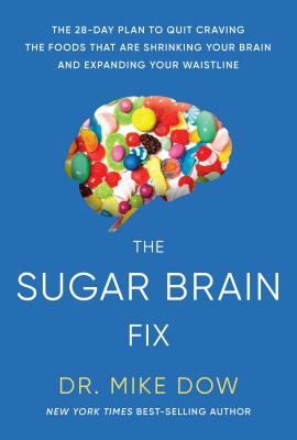 Sugar Brain Fix: The 28-Day Plan to Quit Craving the Foods That Are Shrinking Your Brain and Expanding Your Waistline Cover Image