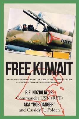 Free Kuwait: My Adventures with the Kuwaiti Air Force in Operation Desert Storm and the Last Combat Missions of the A-4 Skyhawk Cover Image