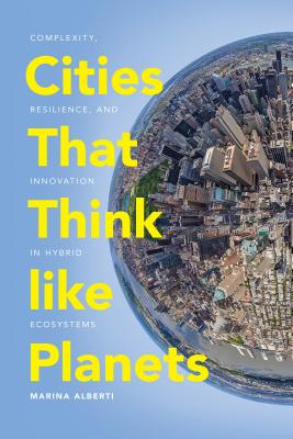 Cities That Think Like Planets: Complexity, Resilience, and Innovation in Hybrid Ecosystems Cover Image