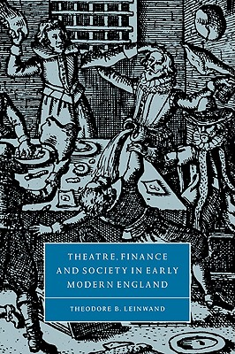 Theatre, Finance and Society in Early Modern England (Cambridge Studies in Renaissance Literature and Culture #31) Cover Image