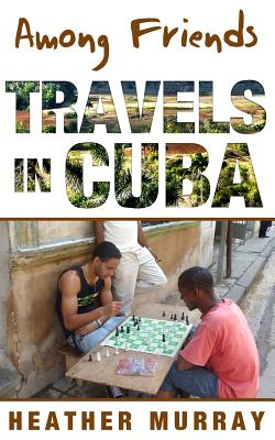 Among Friends: Travels in Cuba Cover Image