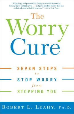 The Worry Cure: Seven Steps to Stop Worry from Stopping You Cover Image