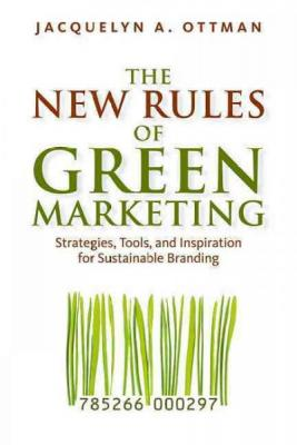 The New Rules of Green Marketing: Strategies, Tools, and Inspiration for Sustainable Branding Cover Image