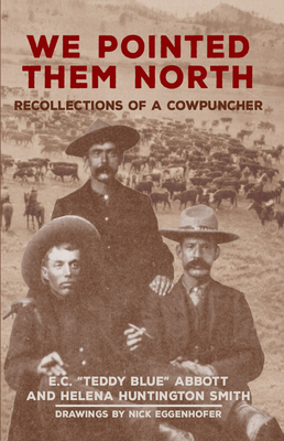 We Pointed Them North: Recollections of a Cowpuncher Cover Image