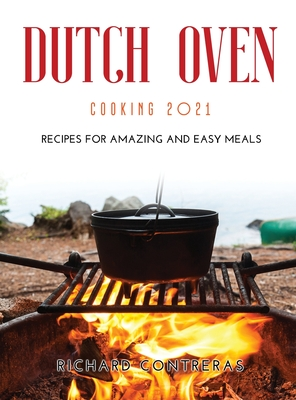 Dutch Oven Cooking 2021: Recipes for Amazing and Easy Meals Cover Image