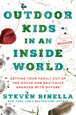 Outdoor Kids in an Inside World: Getting Your Family Out of the House and Radically Engaged with Nature Cover Image