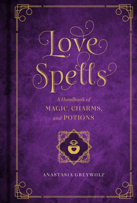 Love Spells: A Handbook of Magic, Charms, and Potions (Mystical Handbook #2) Cover Image