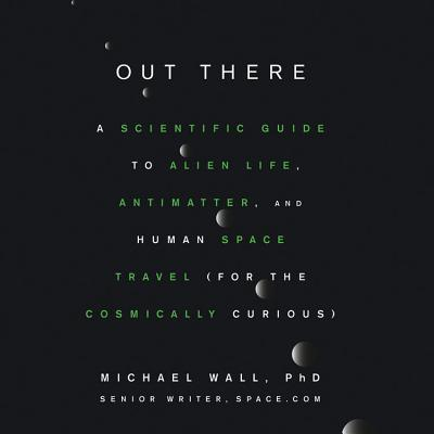 Out There Lib/E: A Scientific Guide to Alien Life, Antimatter, and Human Space Travel (for the Cosmically Curious) Cover Image