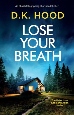 Lose Your Breath: An absolutely gripping short-read thriller (Detectives Kane and Alton) Cover Image