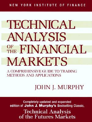 Technical Analysis of the Financial Markets: A Comprehensive Guide to Trading Methods and Applications Cover Image