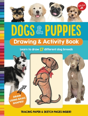 Dogs & Puppies Drawing & Activity Book: Learn to draw 17 different dog breeds Cover Image