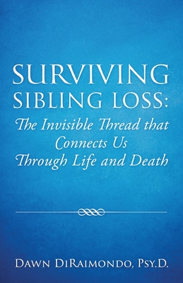 Surviving Sibling Loss: The Invisible Thread that Connects Us Through Life and Death Cover Image