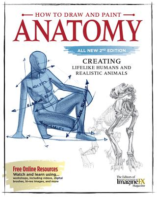 How to Draw and Paint Anatomy, All New 2nd Edition: Creating Lifelike Humans and Realistic Animals Cover Image