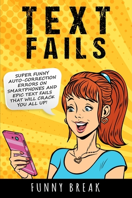 Text Fails: Super Funny Auto-Corrected Errors on Smartphones and Epic Text Fails that will Crack You All Up!!! Cover Image