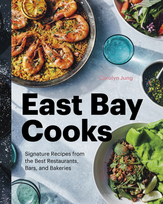 Cover of East Bay Cooks: Signature Recipes from the Best Restaurants, Bars, and Bakeries