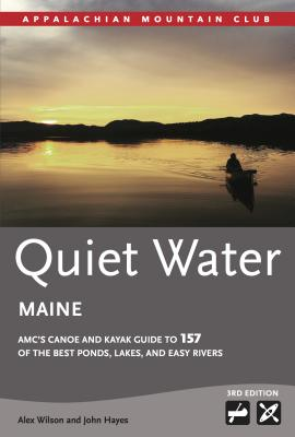 Quiet Water Maine: AMC's Canoe and Kayak Guide to 157 of the Best Ponds, Lakes, and Easy Rivers (AMC Quiet Water) Cover Image