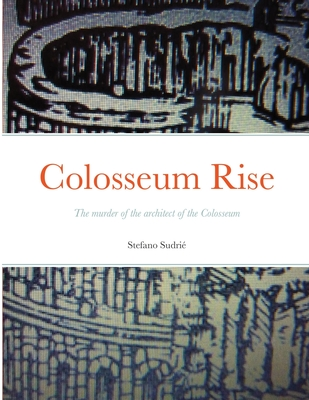Colosseum Rise: The murder of the architect of the Colosseum Cover Image
