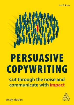 Persuasive Copywriting: Cut Through the Noise and Communicate with Impact Cover Image