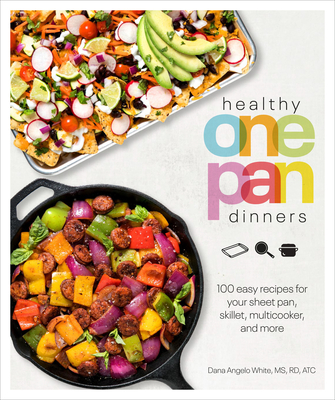 Healthy One Pan Dinners: 100 Easy Recipes for Your Sheet Pan, Skillet, Multicooker and More (Healthy Cookbook) Cover Image