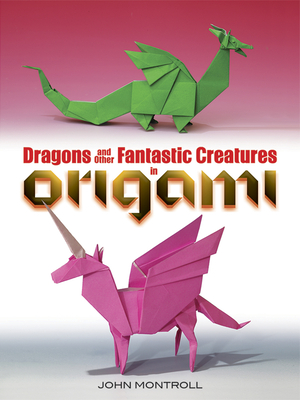 Dragons and Other Fantastic Creatures in Origami Cover Image