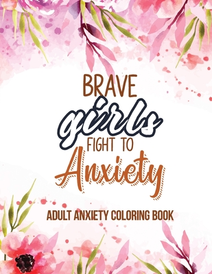 Adult Anxiety Coloring Book: Adults Featuring Inspiring Quotes and Positive Affirmations, Anixety Releasing Coloring Pages for Girls, Women and Lad Cover Image