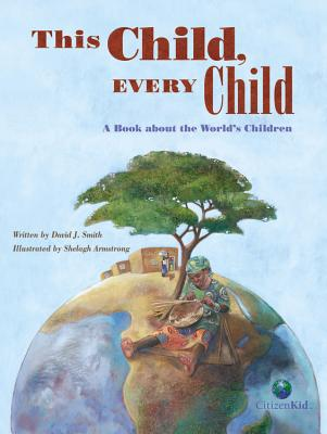This Child, Every Child: A Book about the World's Children (CitizenKid) Cover Image