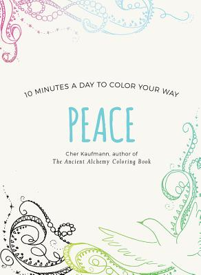 Peace: 10 Minutes a Day to Color Your Way (Color Your Way 10 Minutes a Day) Cover Image