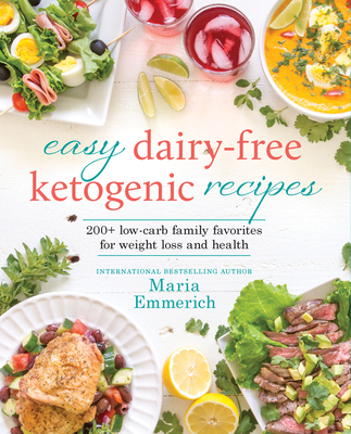 Easy Dairy-Free Ketogenic Recipes: Family Favorites Made Low-Carb and Healthy Cover Image