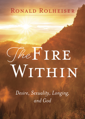 The Fire Within: Desire, Sexuality, Longing, and God Cover Image
