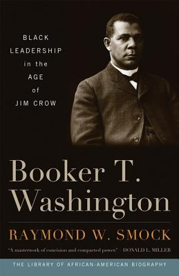 Booker T. Washington: Black Leadership in the Age of Jim Crow (Library of African American Biography) Cover Image