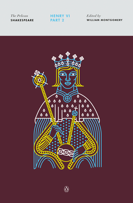 Book cover: Henry VI part 2 by Shakespeare, edited by William Montgomery and Janis Lull.  Beneath a white banner with title, author, and editor is a burgundy panel with a blue, yellow, and white line illustration of a young king holding a scepter and orb.