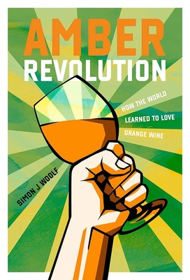 Amber Revolution: How the World Learned to Love Orange Wine Cover Image