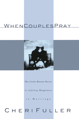 When Couples Pray: The Little-Known Secret to Lifelong Happiness in Marriage Cover Image