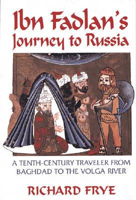Ibn Fadlan's Journey to Russia: A Tenth-Century Traveler from Baghad to the Volga River Cover Image