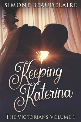 Keeping Katerina: Large Print Edition (Victorians #1) Cover Image