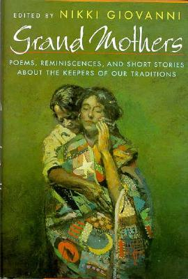 Grand Mothers: Poems, Reminiscences, and Short Stories About The Keepers Of Our Traditions Cover Image