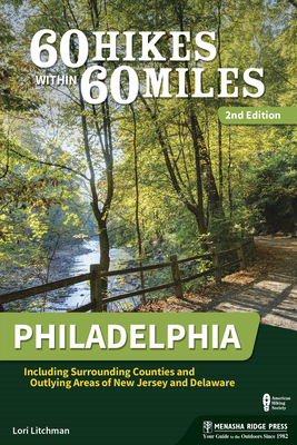 60 Hikes Within 60 Miles: Philadelphia: Including Surrounding Counties and Outlying Areas of New Jersey and Delaware Cover Image