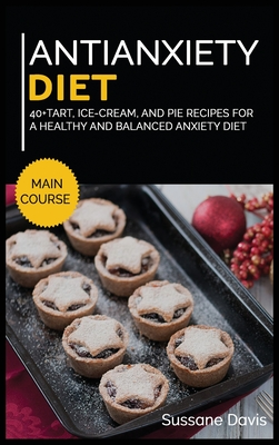 Antianxiety Diet: 40+Tart, Ice-Cream, and Pie recipes for a healthy and balanced Anxiety diet Cover Image