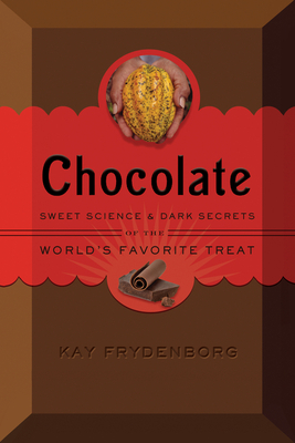 Chocolate: Sweet Science & Dark Secrets of the World's Favorite Treat Cover Image