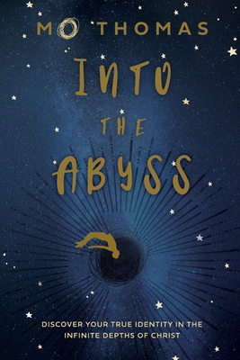 Into the Abyss: Discover Your True Identity in the Infinite Depths of Christ Cover Image