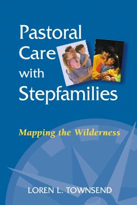 Pastoral Care with Stepfamilies: Mapping the Wilderness Cover Image
