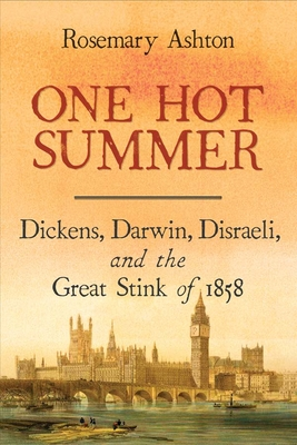 One Hot Summer: Dickens, Darwin, Disraeli, and the Great Stink of 1858 Cover Image