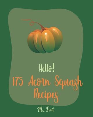 Hello! 175 Acorn Squash Recipes: Best Acorn Squash Cookbook Ever For Beginners [Book 1] Cover Image