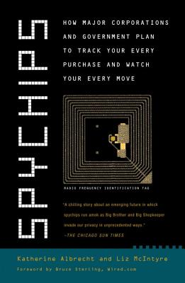 Spychips: How Major Corporations and Government Plan to Track Your Every Purchase and Watc h Your Every Move Cover Image