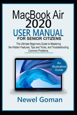 MacBook Air 2020 User Manual for Senior Citizens: The Ultimate Beginners Guide to Mastering the Hidden Features, Tips and Tricks, and Troubleshooting Cover Image
