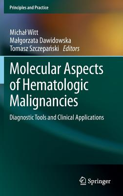 Molecular Aspects of Hematologic Malignancies: Diagnostic Tools and Clinical Applications (Principles and Practice) Cover Image