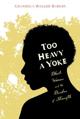 Too Heavy a Yoke: Black Women and the Burden of Strength Cover Image