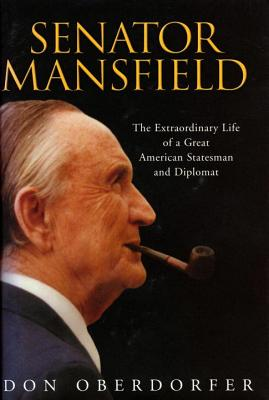 Senator Mansfield: The Extraordinary Life of a Great American Statesman and Diplomat Cover Image