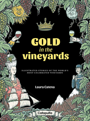 Gold in the Vineyards: Illustrated stories of the world's most celebrated vineyards Cover Image