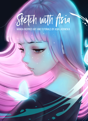 Sketch with Asia: Manga-Inspired Art and Tutorials by Asia Ladowska Cover Image